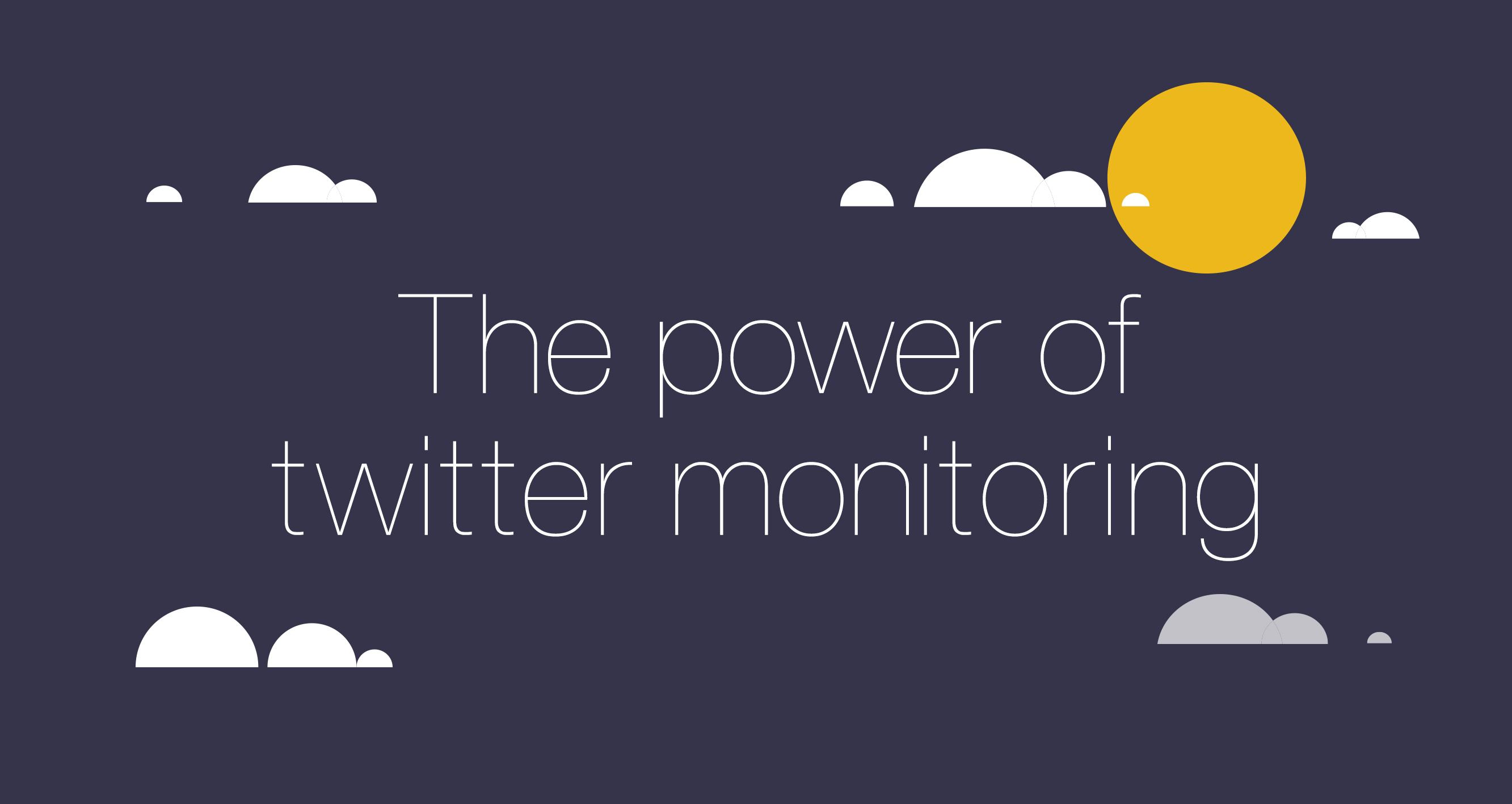 The power of twitter monitoring