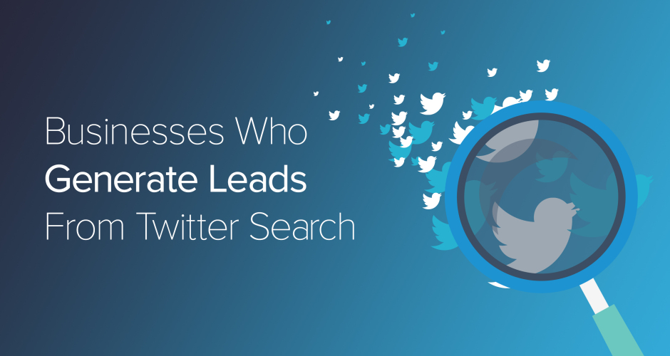 5 Examples Of Businesses Who Generate Leads From Twitter Search