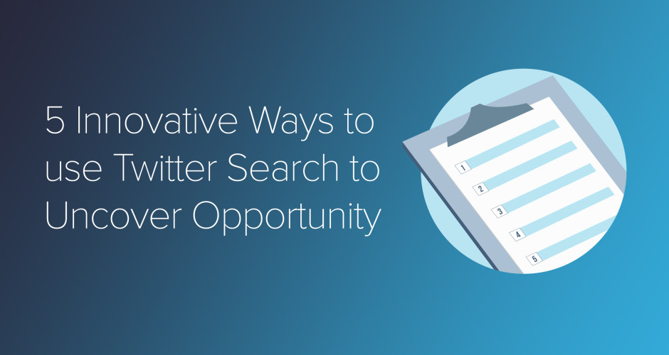 5 Innovative Ways to use Twitter Search To Uncover Opportunity